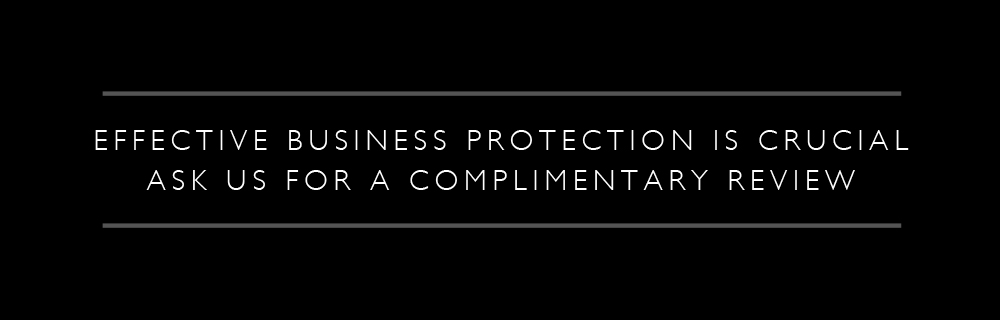 Effective Business Protection is Crucial - Ask us for a complimentary review