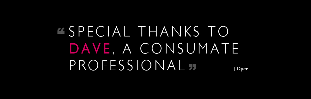 Special thanks to Dave, a consumate professional.
